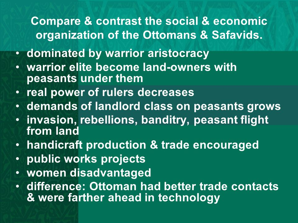 Compare & contrast the social & economic organization of the Ottomans & Safavids.