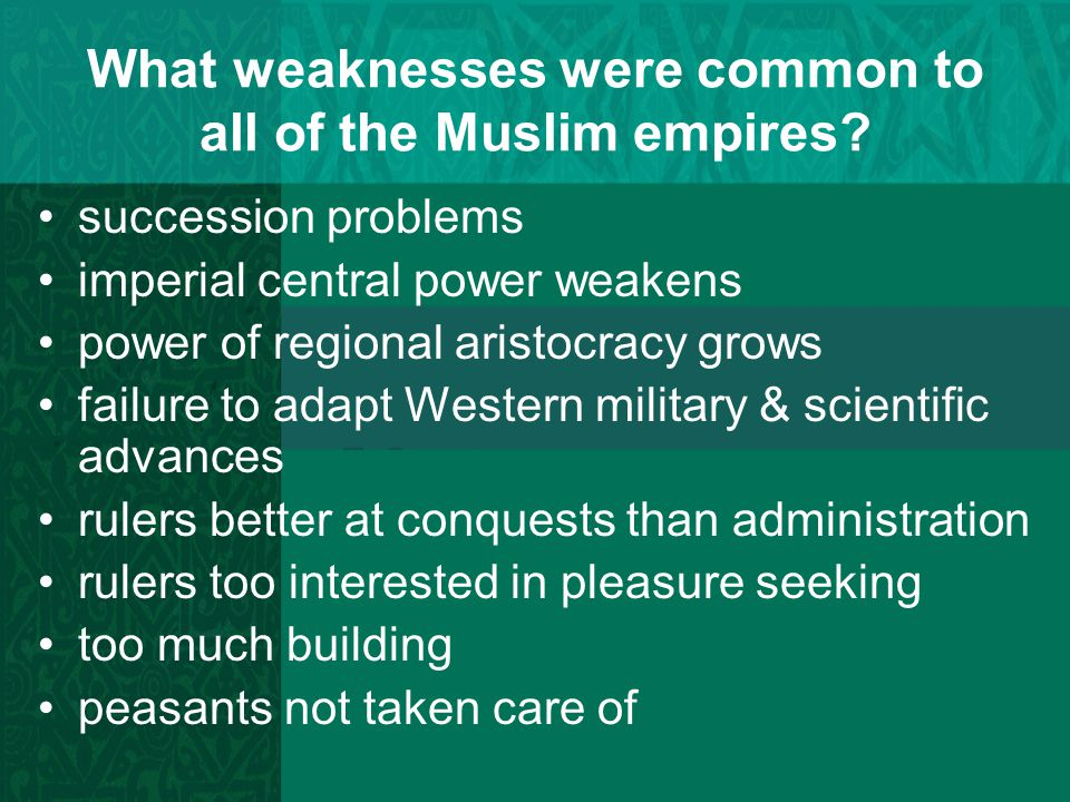 What weaknesses were common to all of the Muslim empires