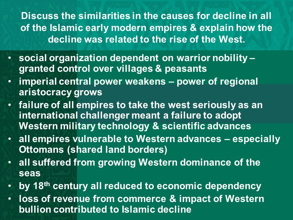 Discuss the similarities in the causes for decline in all of the Islamic early modern empires & explain how the decline was related to the rise of the West.