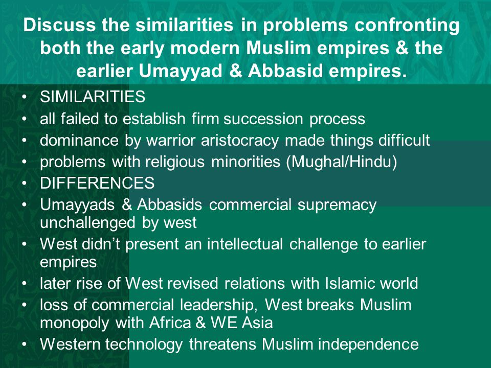 Discuss the similarities in problems confronting both the early modern Muslim empires & the earlier Umayyad & Abbasid empires.