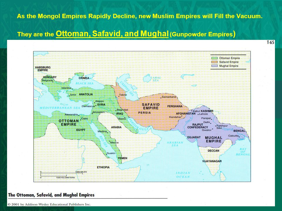 As the Mongol Empires Rapidly Decline, new Muslim Empires will Fill the Vacuum.