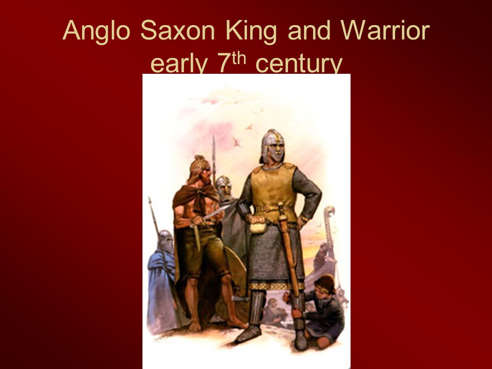 Anglo Saxon King and Warrior early 7th century