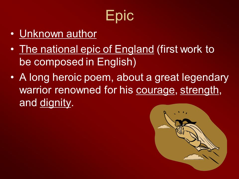 Epic Unknown author. The national epic of England (first work to be composed in English)