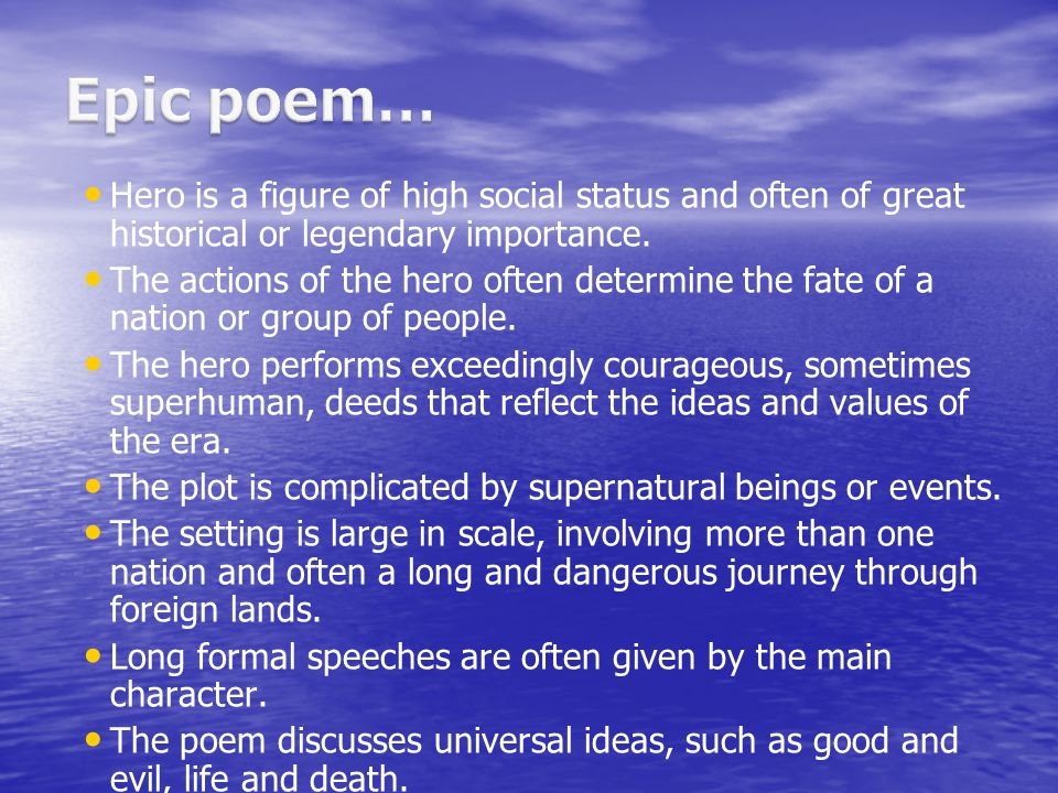 Epic poem… Hero is a figure of high social status and often of great historical or legendary importance.