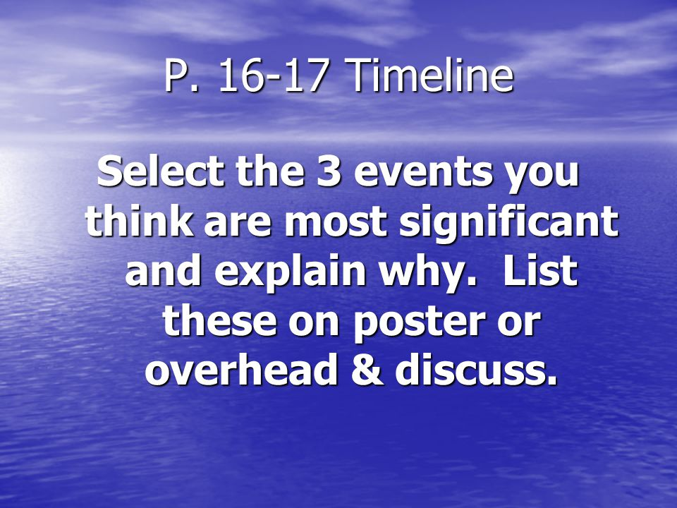 P. 16-17 Timeline Select the 3 events you think are most significant and explain why.