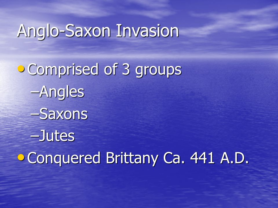 Anglo-Saxon Invasion Comprised of 3 groups Angles Saxons Jutes