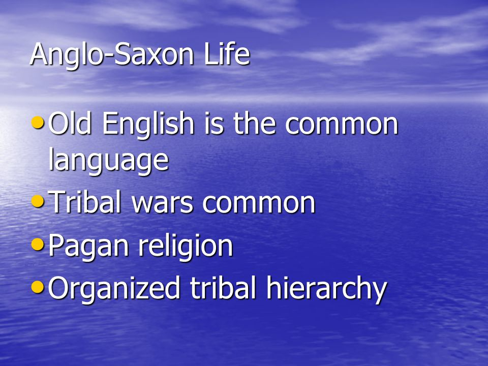 Anglo-Saxon Life Old English is the common language.