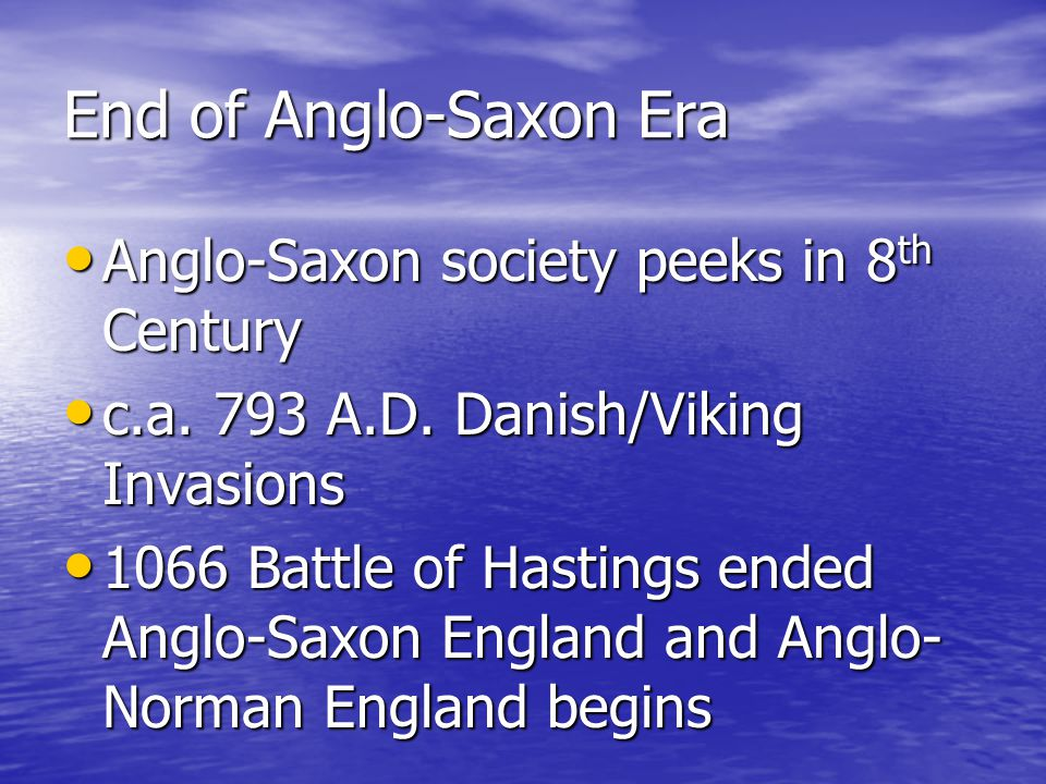 End of Anglo-Saxon Era Anglo-Saxon society peeks in 8th Century