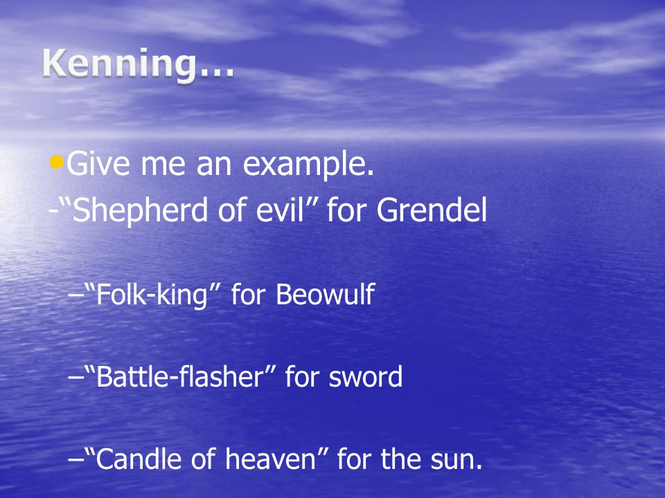 Kenning… Give me an example. - Shepherd of evil for Grendel