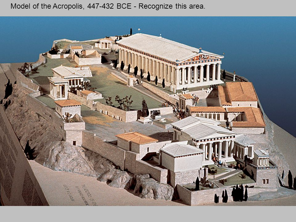 Model of the Acropolis, 447-432 BCE - Recognize this area.