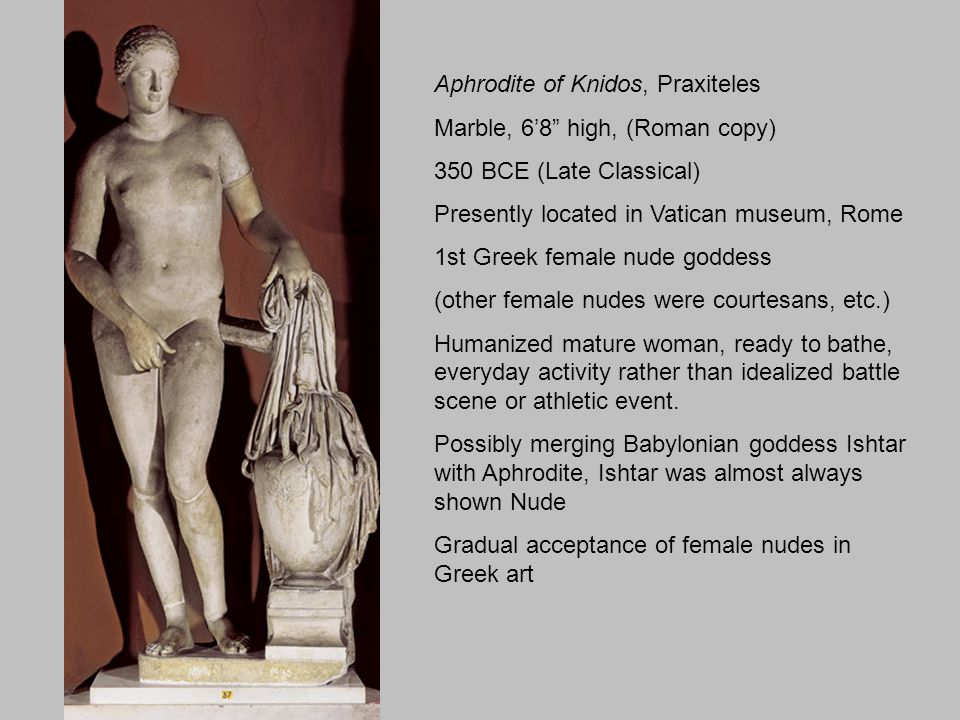 Aphrodite of Knidos, Praxiteles Marble, 6'8 high, (Roman copy)