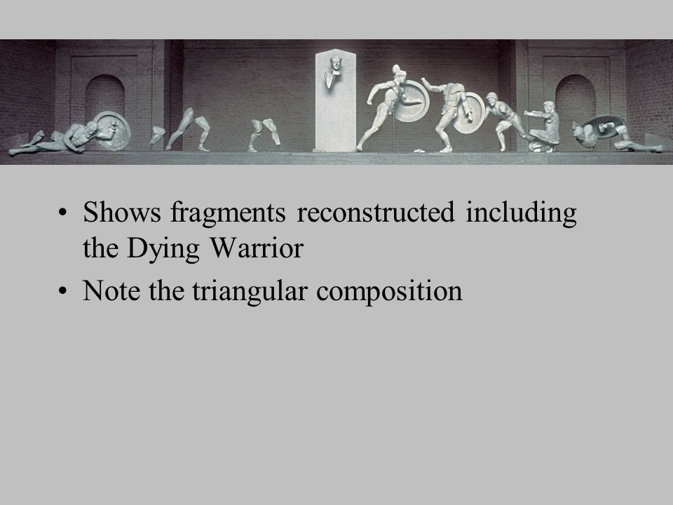Shows fragments reconstructed including the Dying Warrior