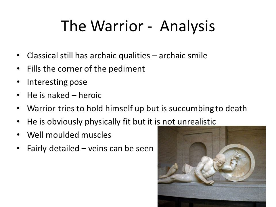The Warrior - Analysis Classical still has archaic qualities – archaic smile. Fills the corner of the pediment.