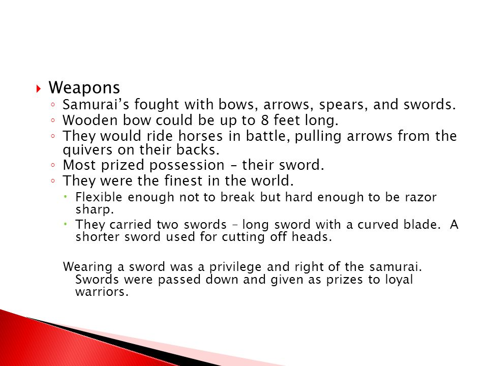 Weapons Samurai's fought with bows, arrows, spears, and swords.