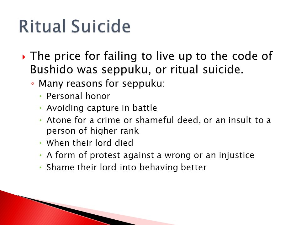 Ritual Suicide The price for failing to live up to the code of Bushido was seppuku, or ritual suicide.