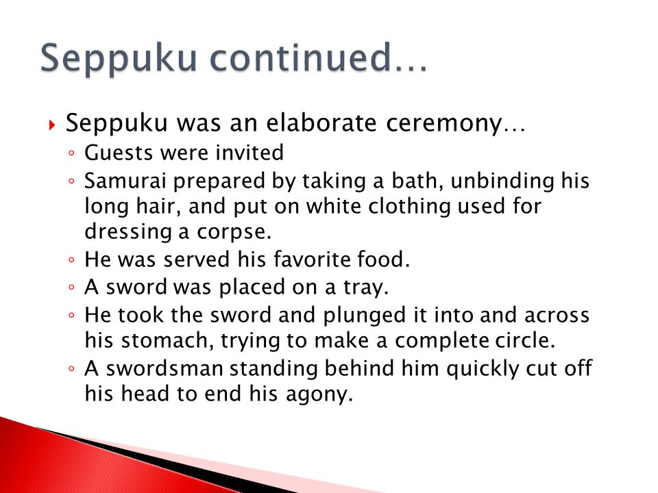 Seppuku continued… Seppuku was an elaborate ceremony…