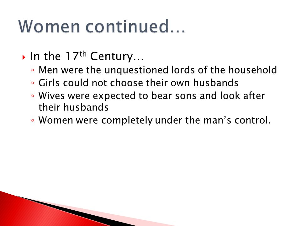 Women continued… In the 17th Century…