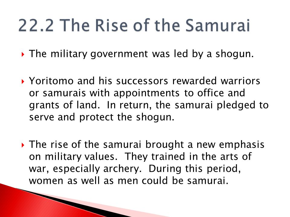 22.2 The Rise of the Samurai The military government was led by a shogun.
