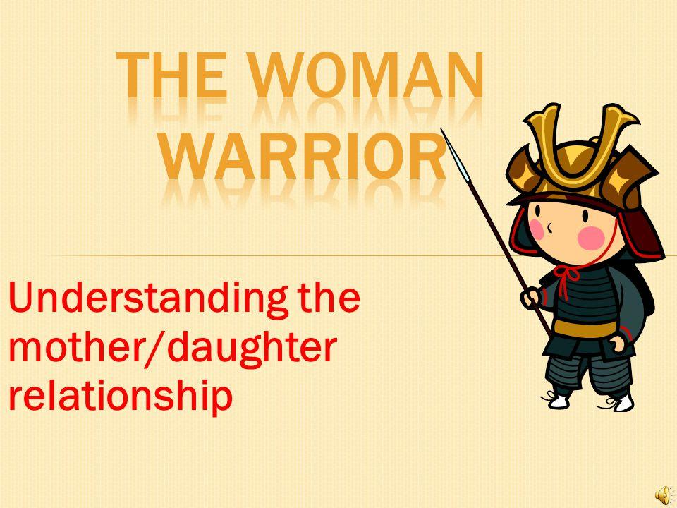 The Woman Warrior Understanding the mother/daughter relationship