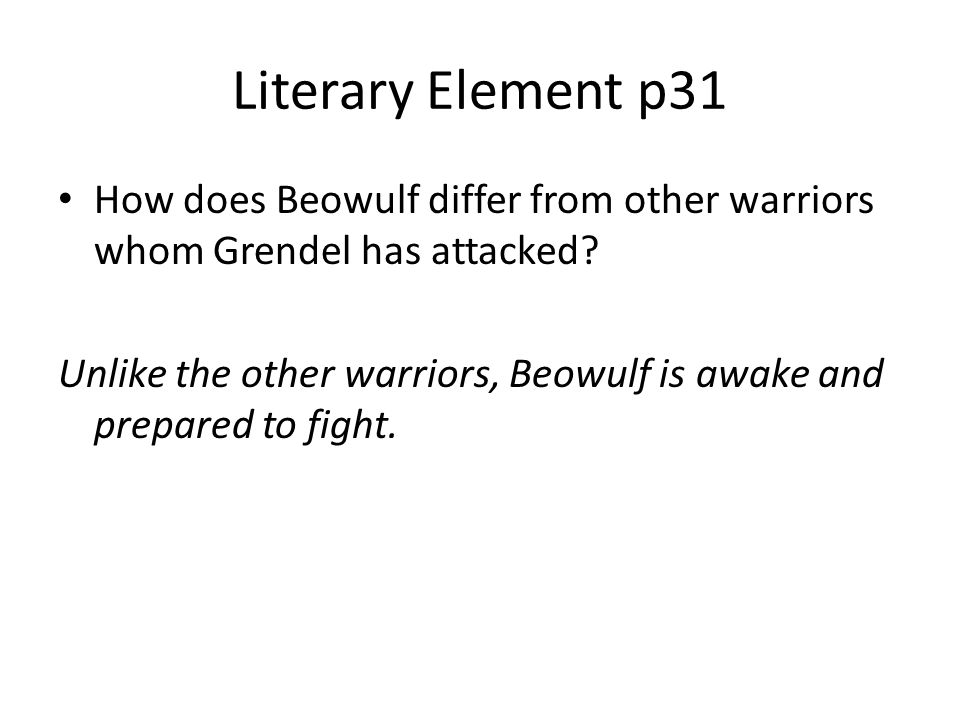 Literary Element p31 How does Beowulf differ from other warriors whom Grendel has attacked