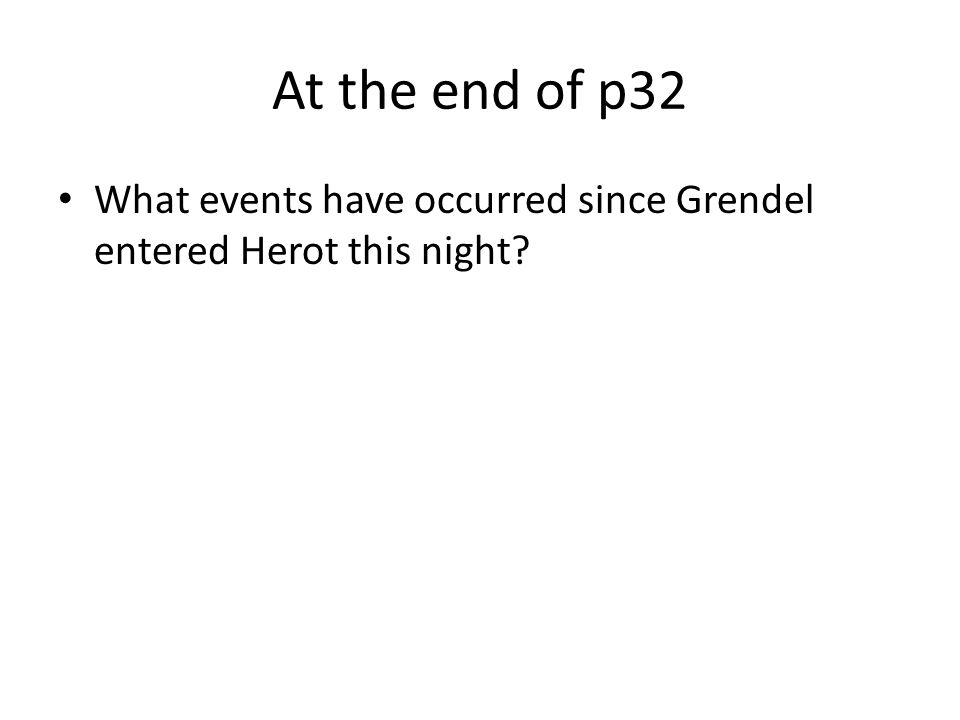 At the end of p32 What events have occurred since Grendel entered Herot this night