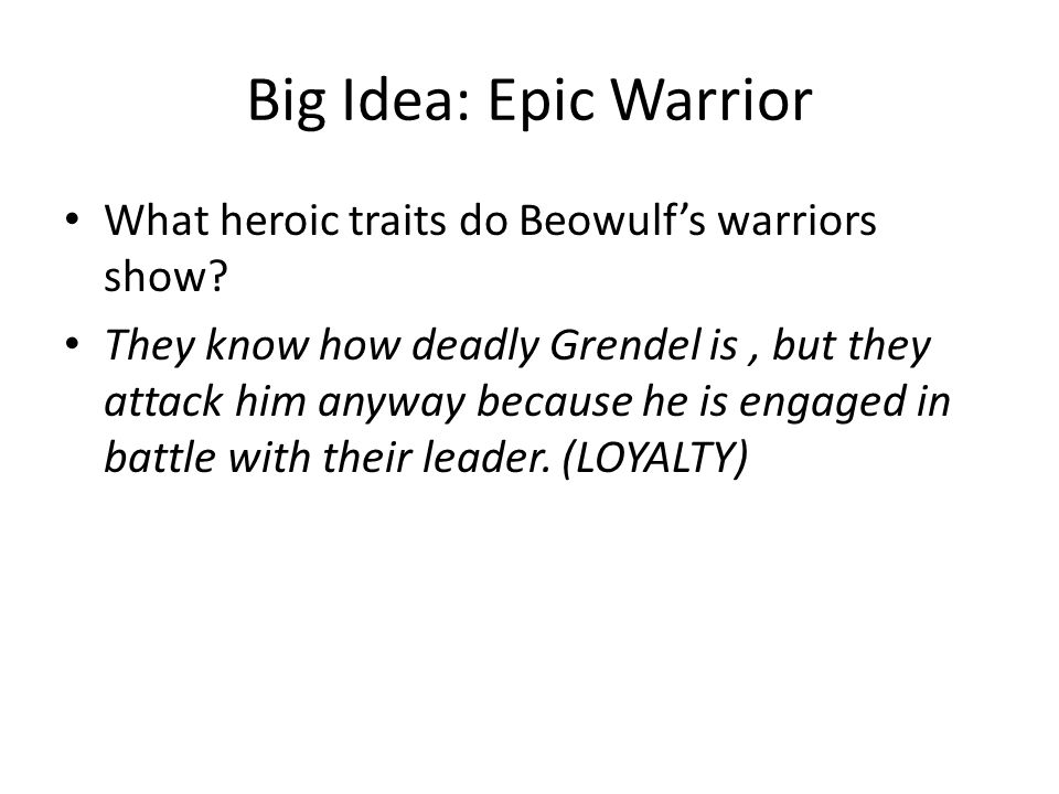 Big Idea: Epic Warrior What heroic traits do Beowulf's warriors show