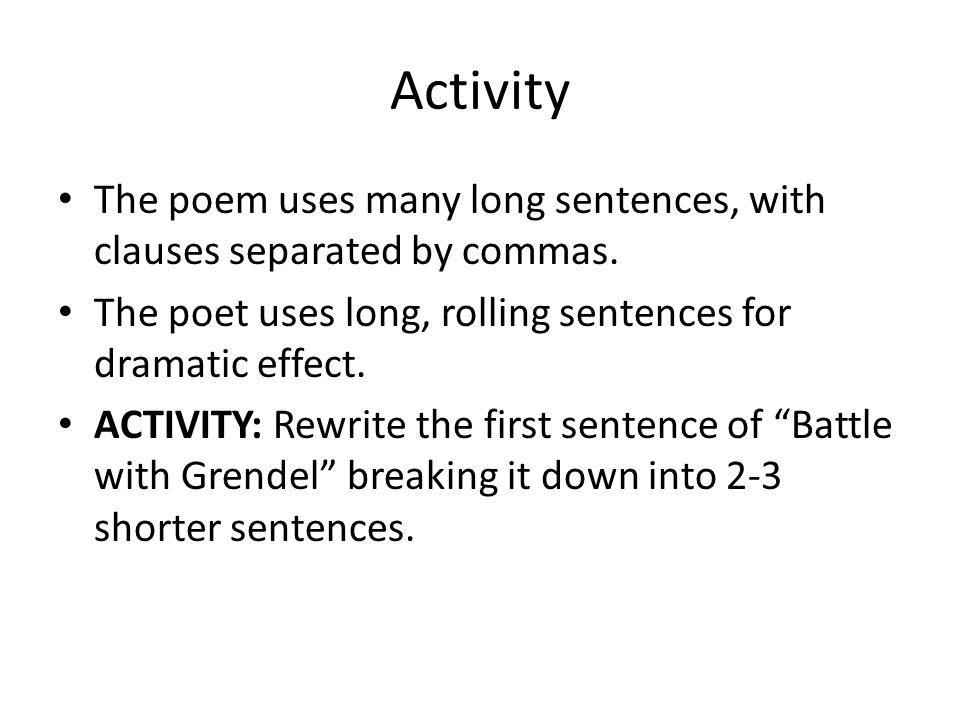 Activity The poem uses many long sentences, with clauses separated by commas. The poet uses long, rolling sentences for dramatic effect.