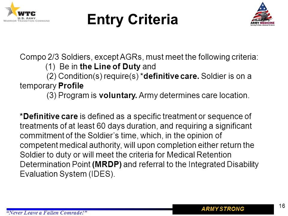 Entry Criteria Compo 2/3 Soldiers, except AGRs, must meet the following criteria: (1) Be in the Line of Duty and.