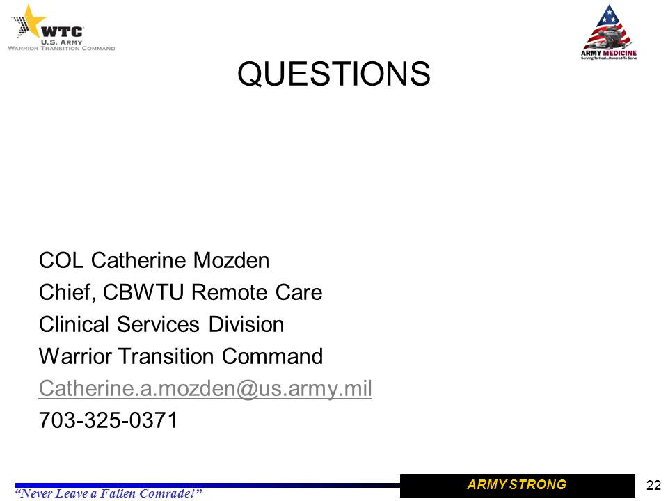 QUESTIONS COL Catherine Mozden Chief, CBWTU Remote Care
