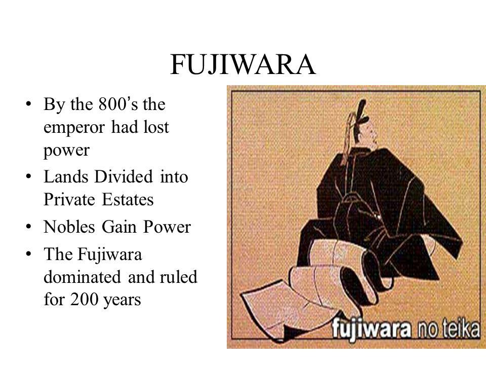 FUJIWARA By the 800's the emperor had lost power