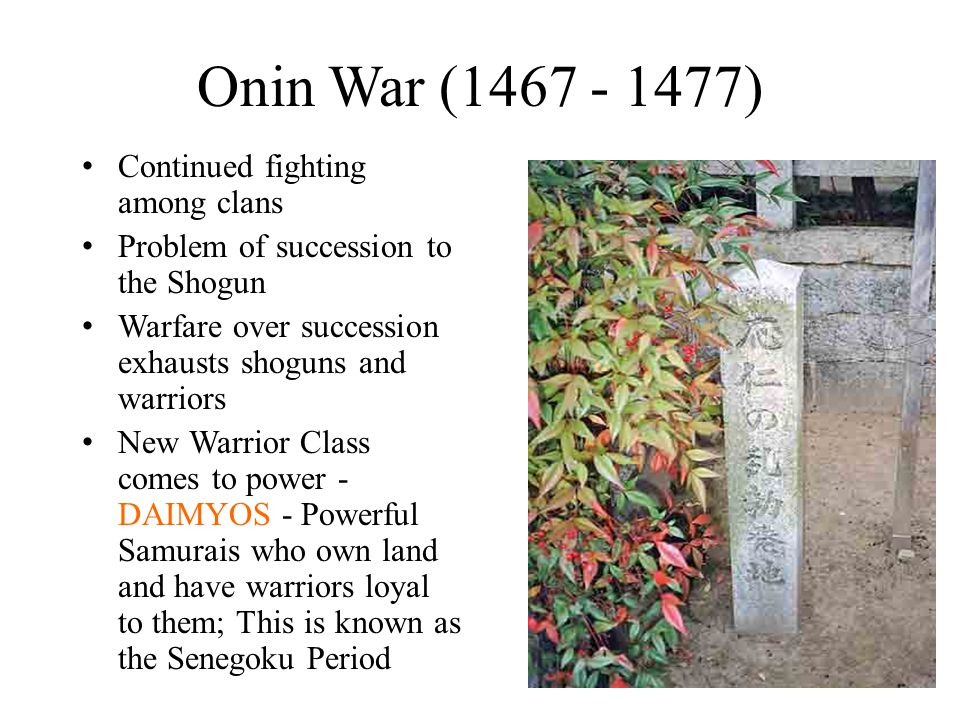Onin War (1467 - 1477) Continued fighting among clans