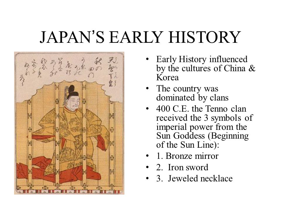 JAPAN'S EARLY HISTORY Early History influenced by the cultures of China & Korea. The country was dominated by clans.