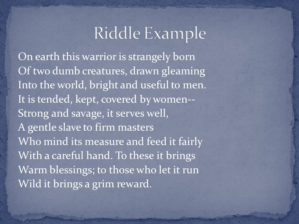 Riddle Example On earth this warrior is strangely born