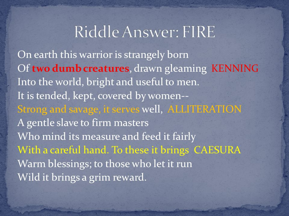 Riddle Answer: FIRE On earth this warrior is strangely born