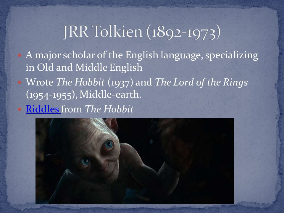 JRR Tolkien (1892-1973) A major scholar of the English language, specializing in Old and Middle English.
