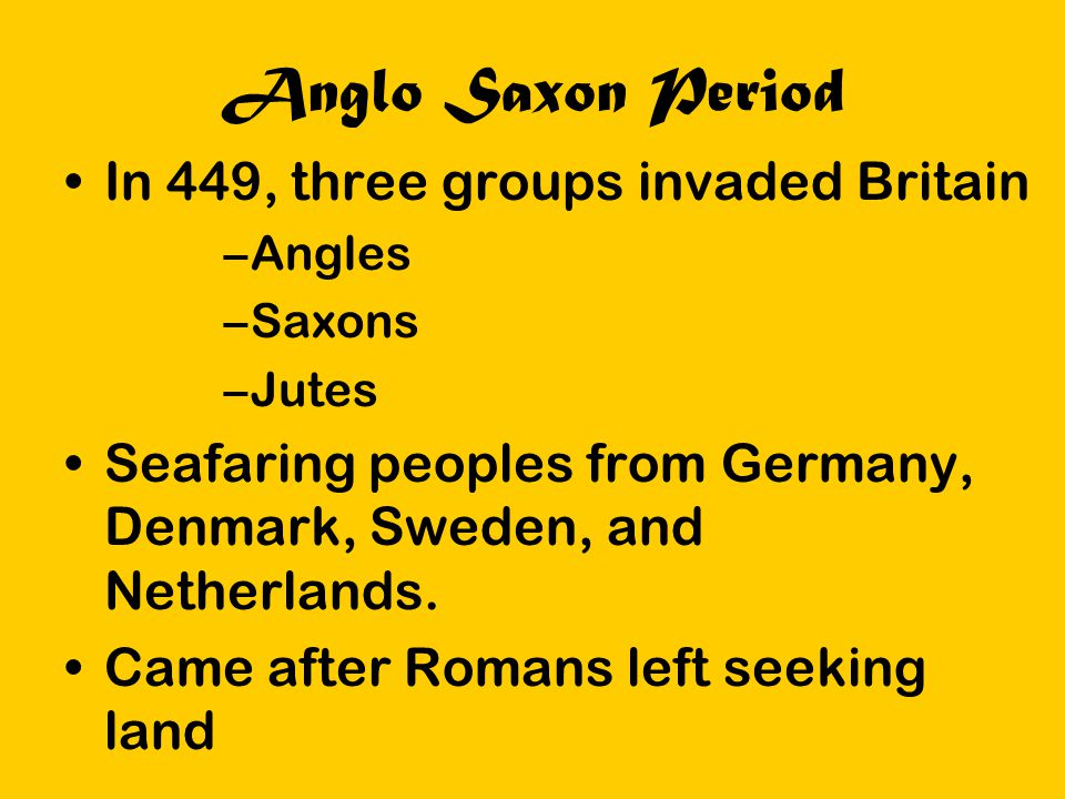 Anglo Saxon Period In 449, three groups invaded Britain