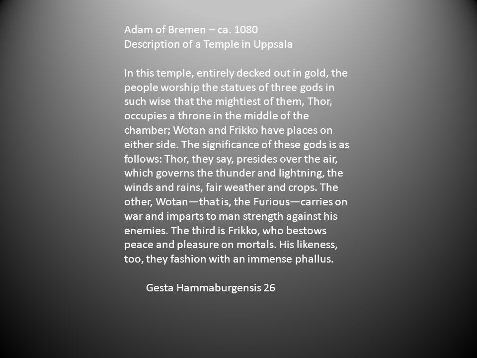 Adam of Bremen – ca. 1080 Description of a Temple in Uppsala.