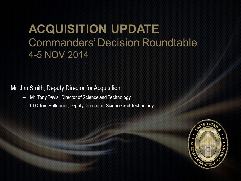 ACQUISITION UPDATE Commanders' Decision Roundtable 4-5 NOV 2014