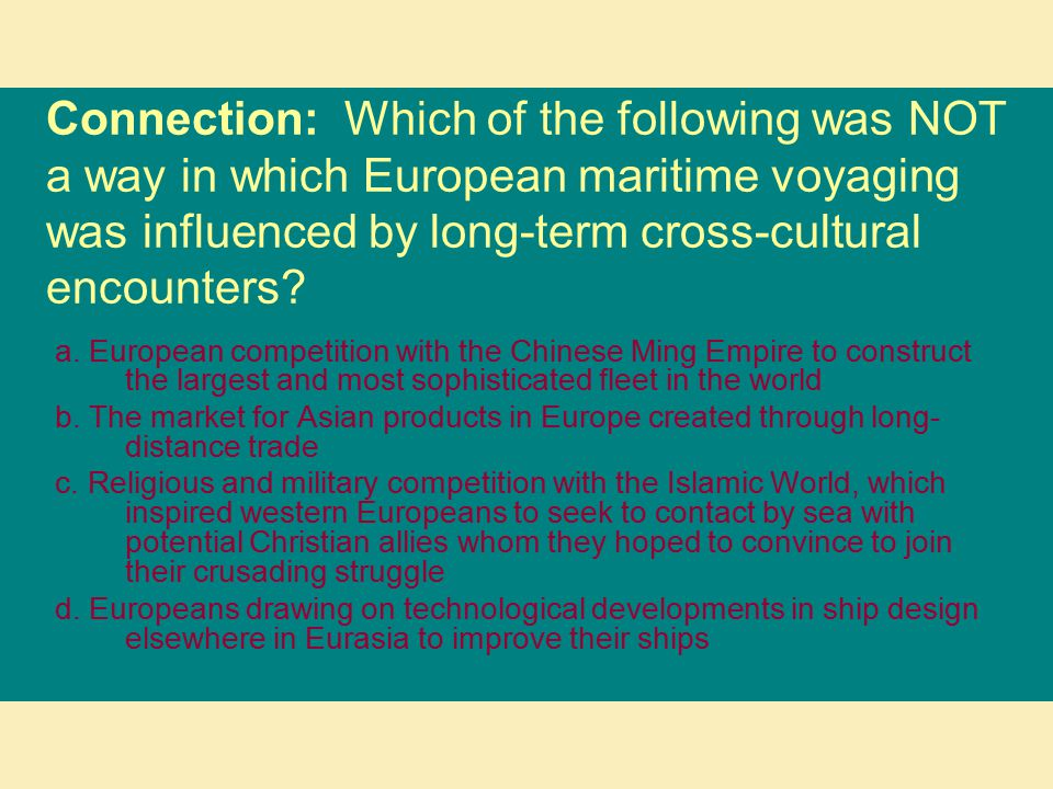 Connection: Which of the following was NOT a way in which European maritime voyaging was influenced by long-term cross-cultural encounters