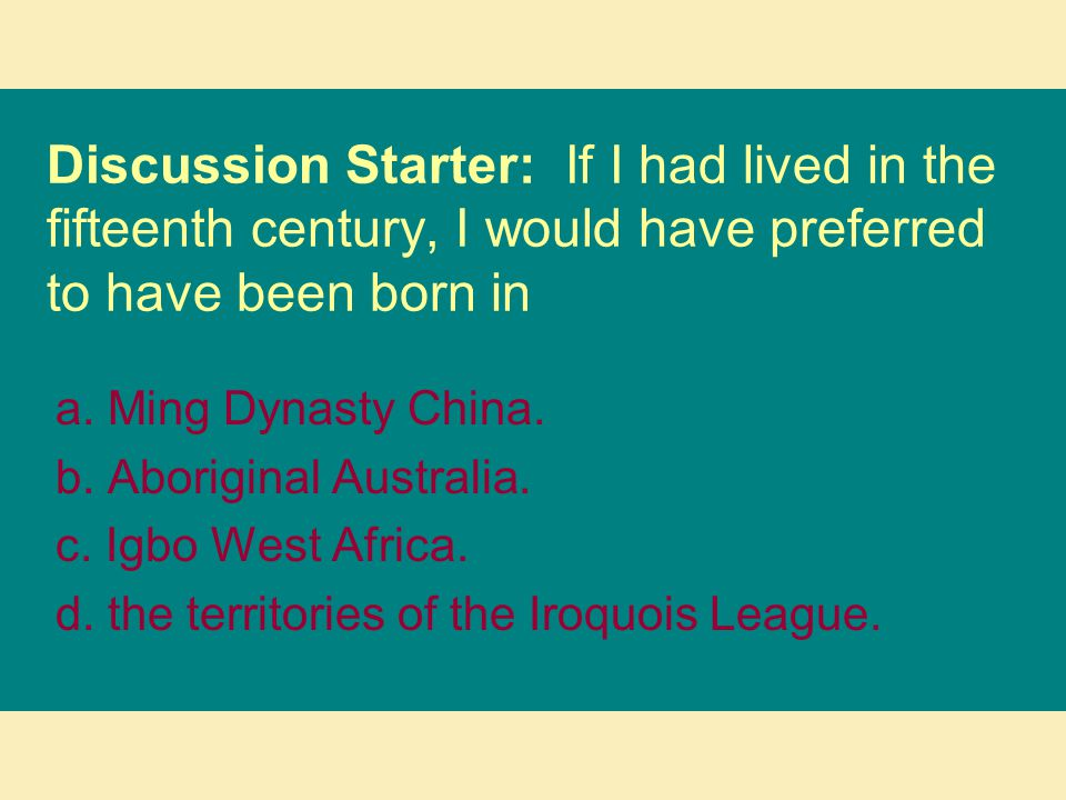 Discussion Starter: If I had lived in the fifteenth century, I would have preferred to have been born in