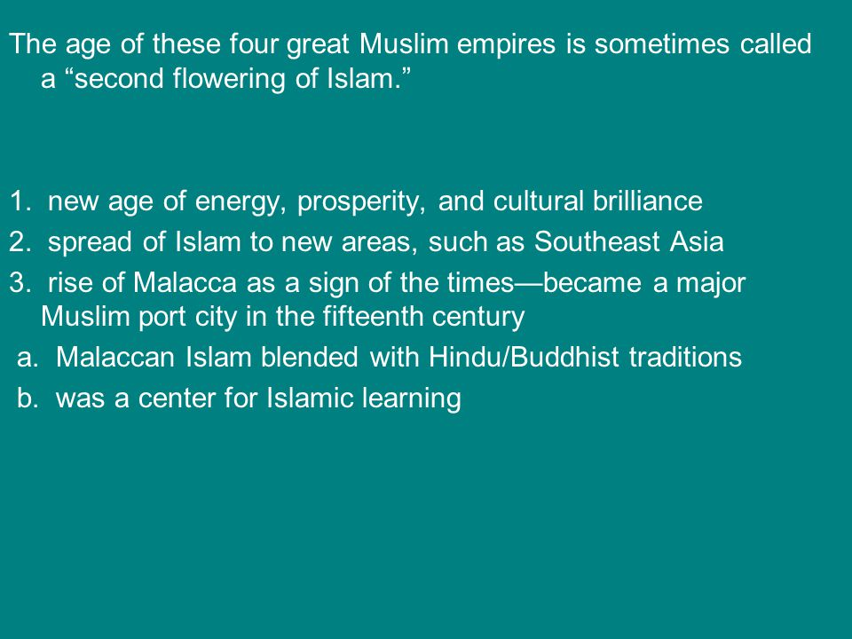 The age of these four great Muslim empires is sometimes called a second flowering of Islam. 1.