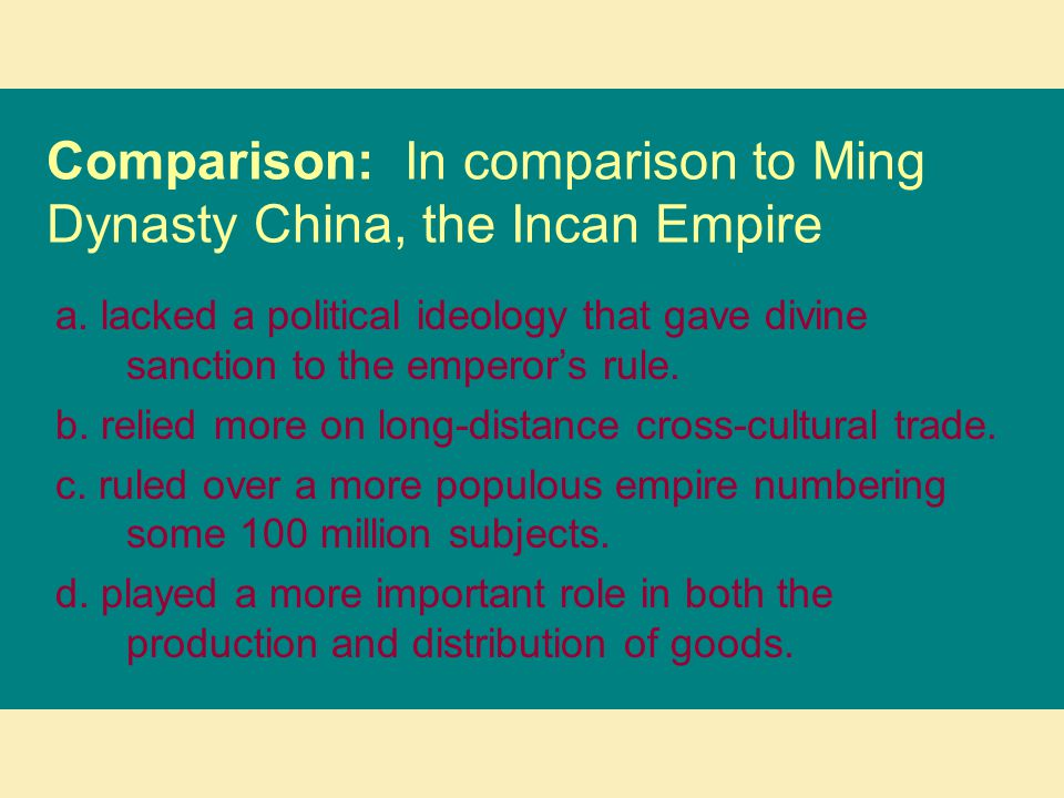 Comparison: In comparison to Ming Dynasty China, the Incan Empire