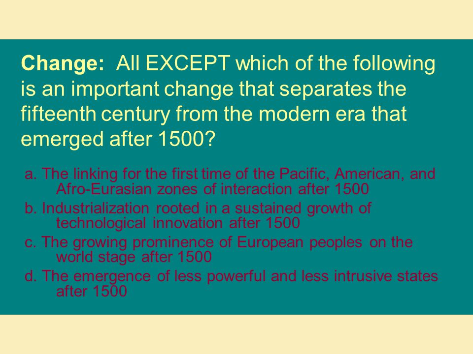 Change: All EXCEPT which of the following is an important change that separates the fifteenth century from the modern era that emerged after 1500