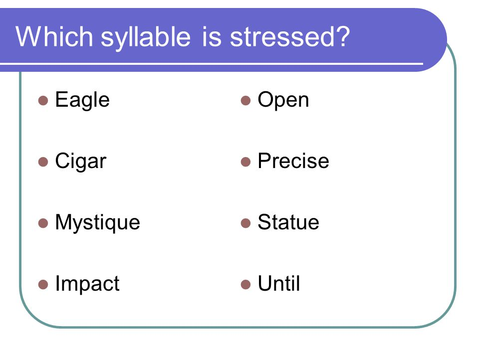 Which syllable is stressed