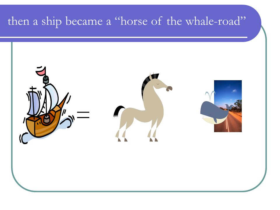 then a ship became a horse of the whale-road