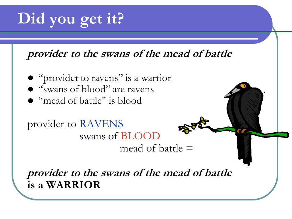 Did you get it provider to the swans of the mead of battle