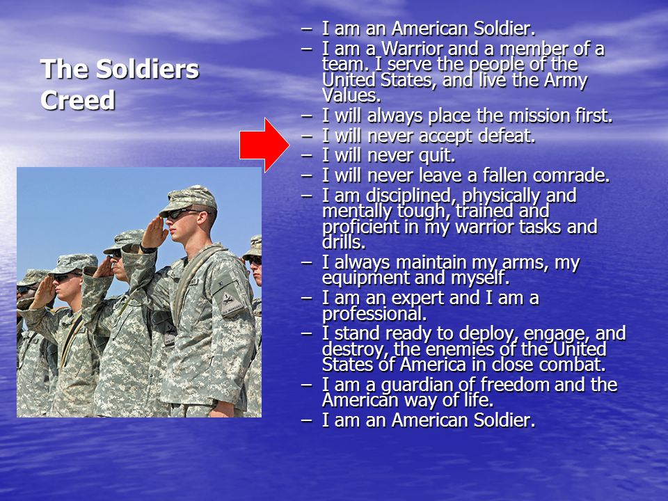 The Soldiers Creed I am an American Soldier.