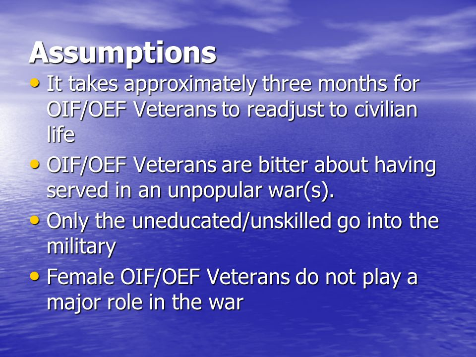 Assumptions It takes approximately three months for OIF/OEF Veterans to readjust to civilian life.