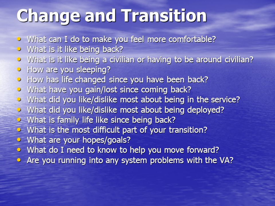 Change and Transition What can I do to make you feel more comfortable