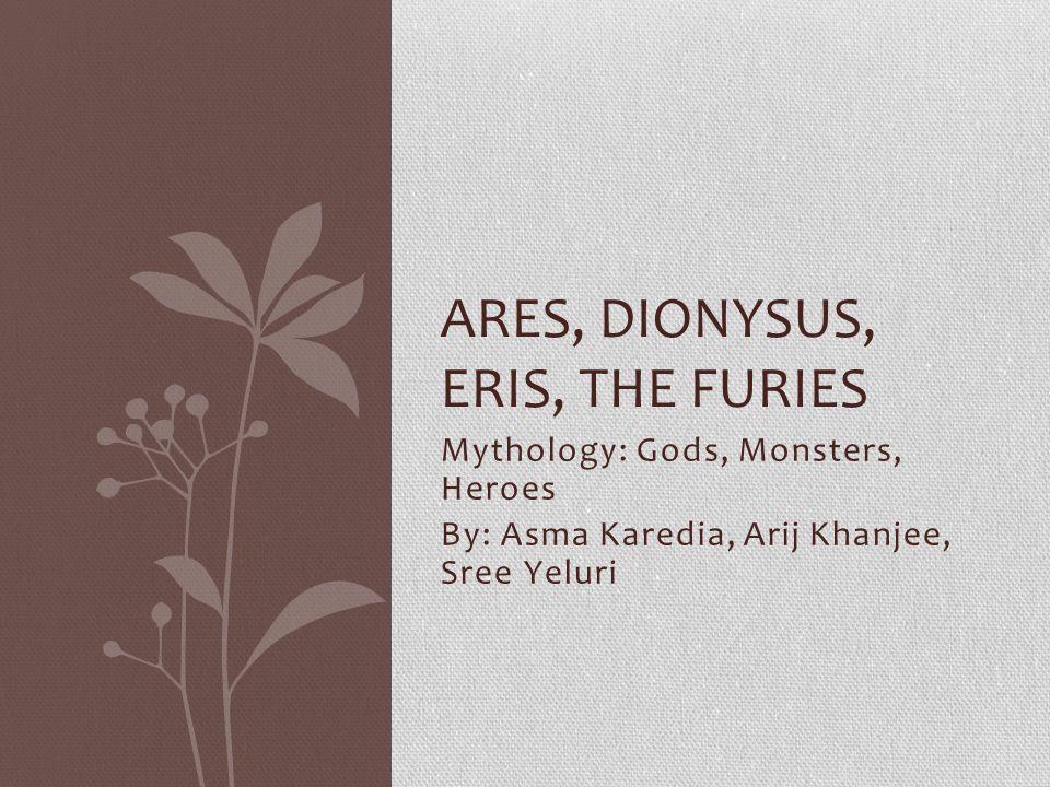 Ares, Dionysus, Eris, The furies
